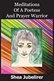 Meditations of a Poetess and Prayer Warrior, Shea Jubelirer, 1418487325