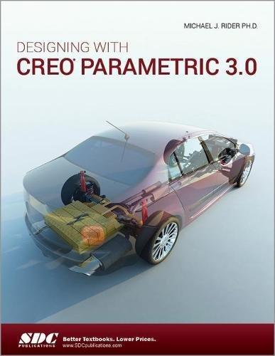 Designing with Creo Parametric 3.0