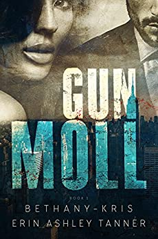 Gun Moll by [Bethany-Kris, Tanner, Erin Ashley]