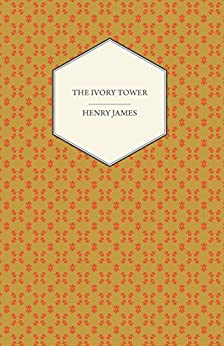 The Ivory Tower by [James, Henry]