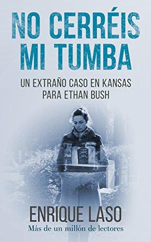 No Cerréis Mi Tumba: Una novela negra cargada de suspense para el agente del FBI (Ethan Bush nº 7) (Spanish Edition) ()