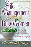 Life Management for Busy Women: Living Out God's Plan with Passion and Purpose [Paperback] [2002] First Edition Ed. Elizabeth George