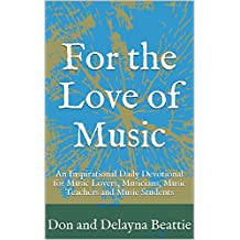For the Love of Music: An Inspirational Daily Devotional for Music Lovers, Musicians, Music Teachers and Music Students