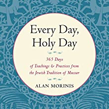 Every Day, Holy Day: 365 Days of Teachings and Practices from the Jewish Tradition of Mussar Audiobook by Alan Morinis, Rabbi Micha Berger Narrated by Jonathan Davis