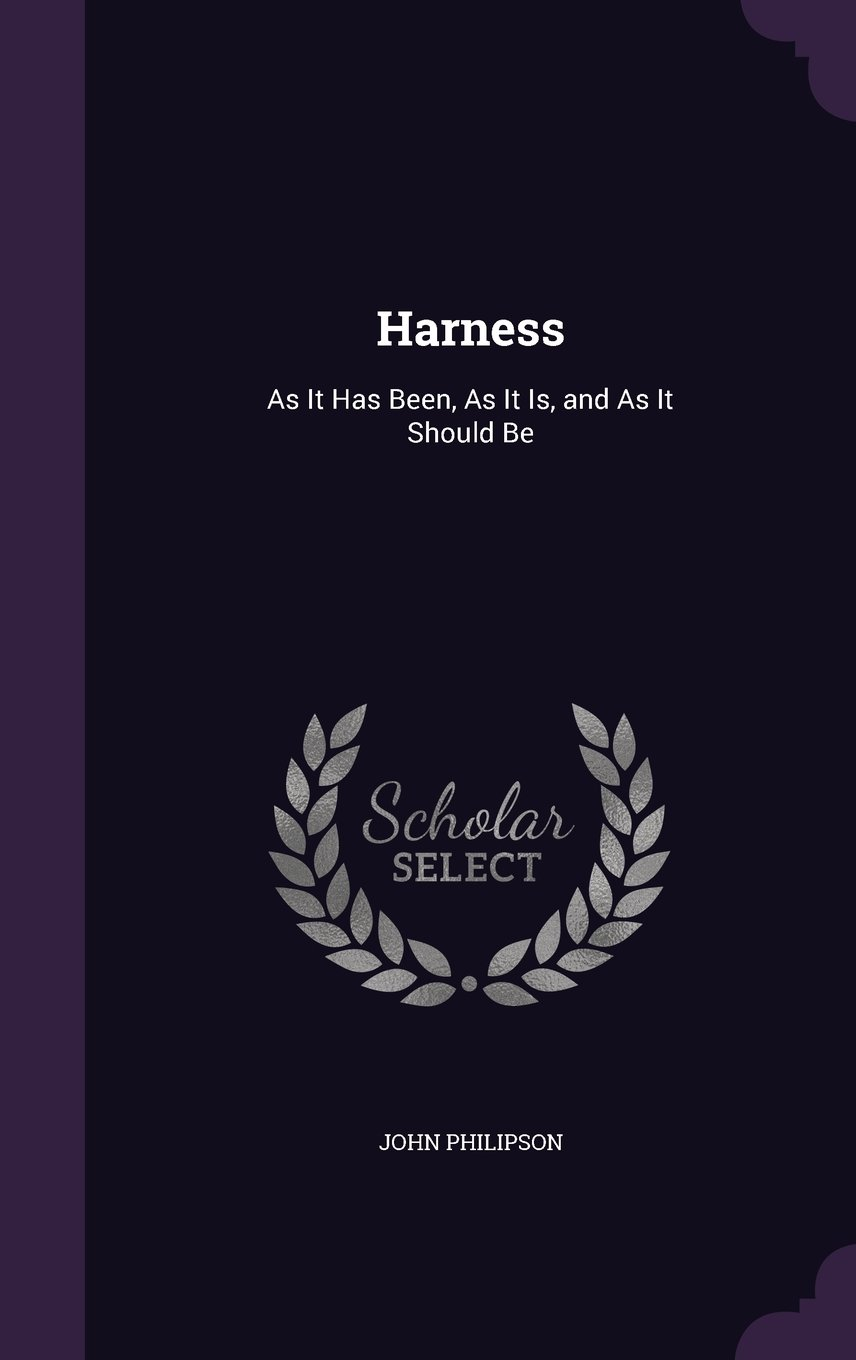 Harness: As It Has Been, as It Is, and as It Should Be pdf epub