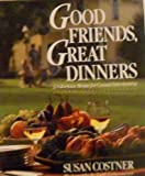 Good Friends, Great Dinners: 32 Glorious Menus for Casual Entertaining