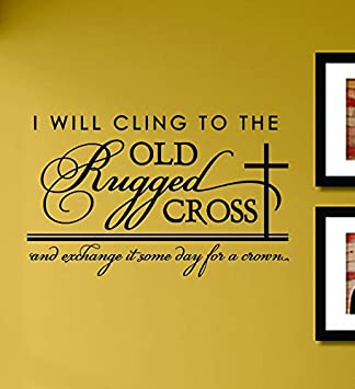 Amazon.com: I Will Cling To The Old Rugged Cross And Exchange It Someday  For A Crown Vinyl Wall Decals Quotes Sayings Words Art Decor Lettering  Vinyl Wall ...