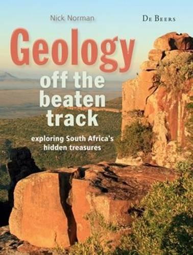 Geology off the beaten track: Exploring South Africa's hidden treasures pdf epub