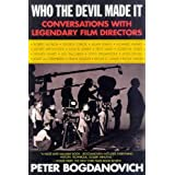 Who the Devil Made It: Conversations with Legendary Film Directors by Peter Bogdanovich (1998-02-03)