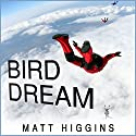 Bird Dream: Adventures at the Extremes of Human Flight Audiobook by Matt Higgins Narrated by Adam Verner