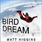 Bird Dream: Adventures at the Extremes of Human Flight | Matt Higgins