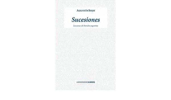 Sucesiones: Lecciones de Derecho Argentino eBook: Agustín Sojo: Amazon.es: Tienda Kindle