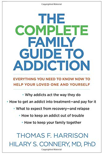 Book Cover: The Complete Family Guide to Addiction: Everything You Need to Know Now to Help Your Loved One and Yourself