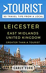 Greater Than a Tourist - Leicester East Midlands United Kingdom: 50 Travel Tips from a Local