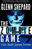 The Zombie Game (The Dr. Scott James Thrillers Series) (Volume 2)