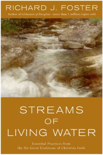 Streams Of Living Water  Celebrating The Great Traditions Of Christ  English Edition