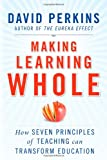 Making Learning Whole: How Seven Principles of Teaching Can Transform Education, David Perkins, 0470633719