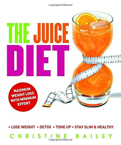 The Juice Diet: Lose Weight*Detox*Tone Up*Stay Slim & Healthy (Best Detox Juice Brands)