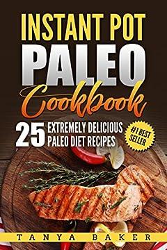 Instant Pot Paleo Cookbook: 25 Extremely Delicious Paleo Diet Recipes