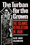 Front cover for the book The Turban for the Crown: The Islamic Revolution in Iran by Saïd Amir Arjomand