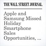 Apple and Samsung Missed Holiday Smartphone Sales Opportunities, Say Analysts | Nathan Olivarez-Giles