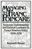 img - for Kenneth Moure: Managing the Franc Poincare : Economic Understanding and Political Constraint in French Monetary Policy, 1928 1936 (Paperback - Revised Ed.); 2002 Edition book / textbook / text book