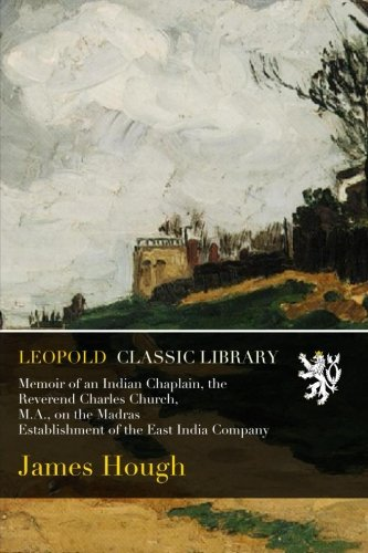 Download Memoir of an Indian Chaplain, the Reverend Charles Church, M.A., on the Madras Establishment of the East India Company pdf epub