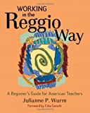 Working in the Reggio Way, Julianne Wurm, 1929610645