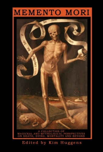 MEMENTO MORI  A Collection of Magickal and Mythological Perspectives On Death, Dying, Mortality and Beyond -