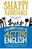 A Beginner's Guide To Acting English by Shappi Khorsandi (2010-07-01)