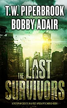 The Last Survivors: A Dystopian Society in a Post Apocalyptic World by [Adair, Bobby, Piperbrook, T.W.]