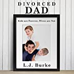 Divorced Dad: Kids Are Forever, Wives Are Not | L. J. Burke