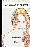 Mi Vida con Las Mujeres, Miguel Ibanez Sapina, 1597546062