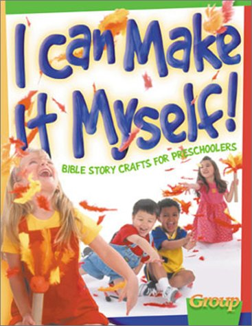 I Can Make It Myself!: Bible Story Crafts for Preschoolers