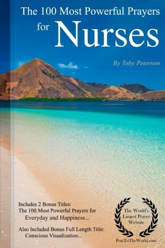 Prayer | The 100 Most Powerful Prayers for Nurses — Including 2 Bonus Books to Pray for Everyday & Happiness — Also Included Conscious Visualization
