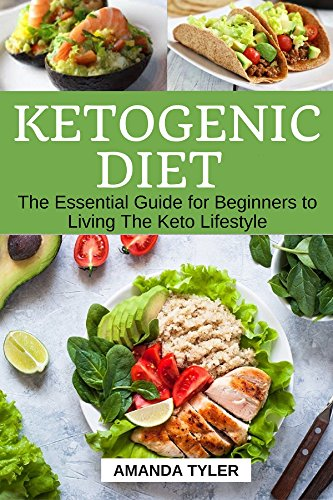Ketogenic Diet: The Essential Guide for Beginners to Living The Keto Lifestyle: Dieting, Living Low Carb, Anti-Inflammatory Diet, Easy Cooking, Low Carb Vegetarian, Epilepsy Books, Gluten Free Diet