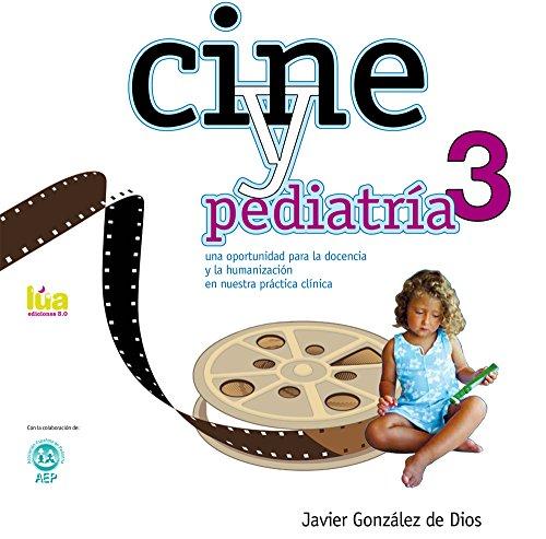 Descargar Libro Cine Y Pediatría 3: Una Oportunidad Para La Docencia Y La Humanización En Nuestra Práctica Clínica De Javier González Javier González De Dios