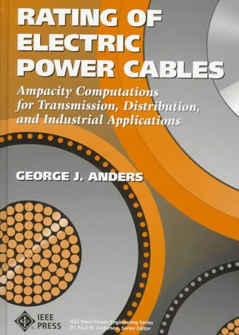 Rating of Electric Power Cables: Ampacity Computations for Transmission, Distribution, and Industrial Applications (IEEE Press Power Engineering Series)