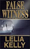 False Witness, Lelia Kelly and Kensington Publishing Corporation Staff, 0786011939
