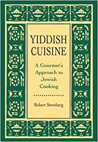 Yiddish cuisine a gourmet approach to jewish cooking for Cuisine yiddish