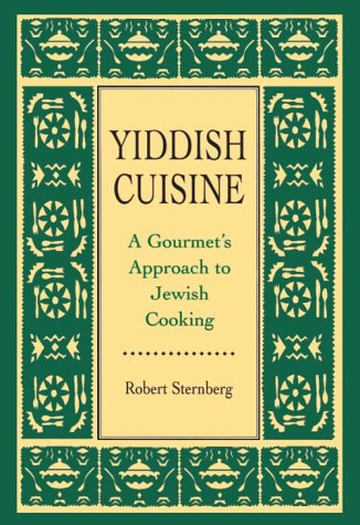 Yiddish Cuisine: A Gourmet Approach to Jewish Cooking by Robert Sternberg
