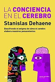 La conciencia en el cerebro: Descifrando el enigma de cómo el cerebro elabora nuestros pensamientos (Ciencia que ladra... serie Mayor) de [Dehaene, Stanislas]