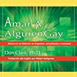 Amar a Alguien Gay [Loving Someone Gay]: Spanish Edition | Don Clark