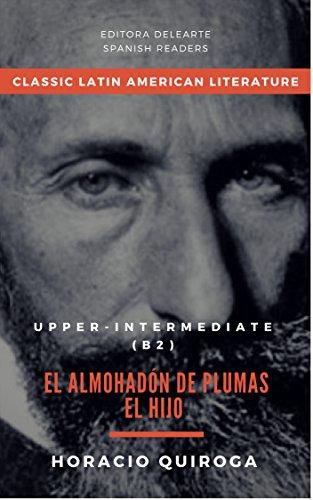 Spanish readers: El almohadón de plumas/ El hijo (Upper- intermediate B2) + Audiobook: Classic Latin American literature...