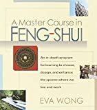 A Master Course in Feng-Shui: An In-Depth Program