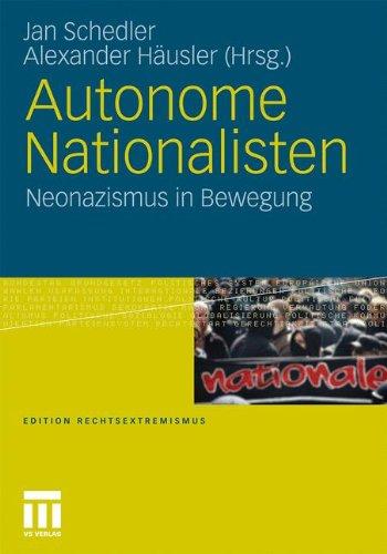 Autonome Nationalisten: Neonazismus in Bewegung (Edition Rechtsextremismus) (German Edition)