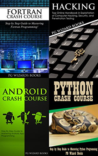 Fortran Crash Course + Hacking + Android Crash Course + Python Programming (Hacking, XML, Python, Android Book - Wizards Course