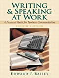 Writing and Speaking at Work A Practical Guide for Business Communication [4th Edition] by Bailey, Edward P. [Prentice Hall,2007] [Paperback] 4TH EDITION