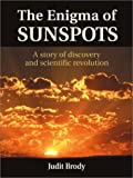 The Enigma of Sunspots: A Story of Discovery and Scientific Revolution