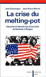 La crise du melting-pot. Ethnicité et identité aux Etats-Unis de Kennedy à Reagan par Jean-Pierre Martin (VI)